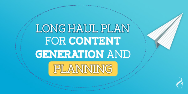 long-haul-plan-for-content-generation-and-planning