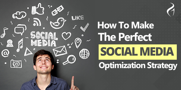 How To Make The Perfect Social Media Optimization Strategy